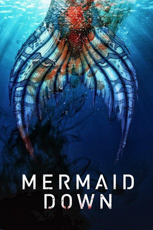 دانلود فیلم Mermaid Down 2019