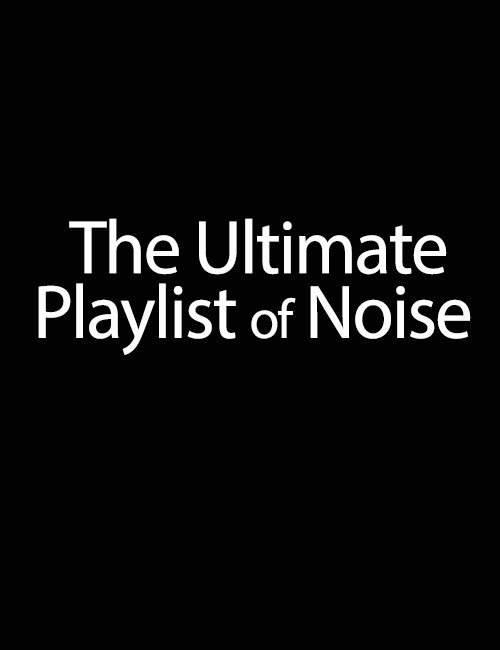 دانلود فیلم The Ultimate Playlist of Noise 2021